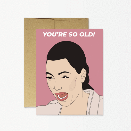 Party Mountain Paper Kim You'Re So Old Greeting Card